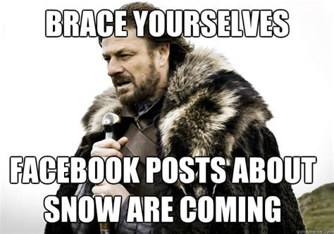 Brace Yourself Meme Snow - brace yourselves facebook posts about snow are coming brace yourself the soccer updates are