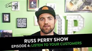Russ Perry Show Episode 4: Listen To Your Customers