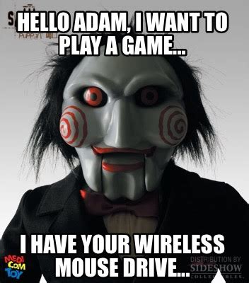 Want To Play A Game Meme - meme creator hello adam i want to play a game i have your wireless mouse drive meme