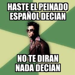 Memes Generator En Espaã Ol - meme tyler durden haste el peinado espa 241 ol decian no te diran nada decian 2281662