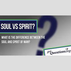 What Is The Difference Between The Soul And Spirit Of Man
