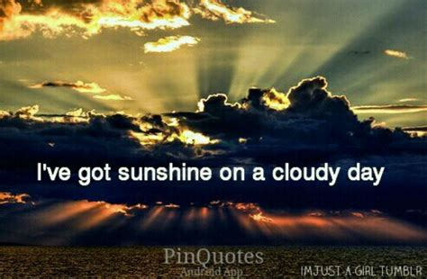 I've Got Sunshine On A Cloudy Day
