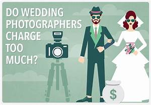 Do wedding photographers charge too much wedding for What do wedding photographers charge