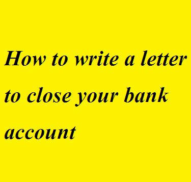 write  letter  close  bank account letter