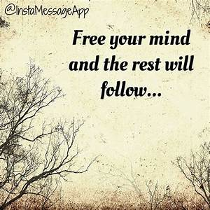 Free your mind and the rest will follow | Words to live by ...