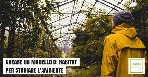 si鑒e habitat creare un modello di habitat per studiare l 39 ambiente green mag