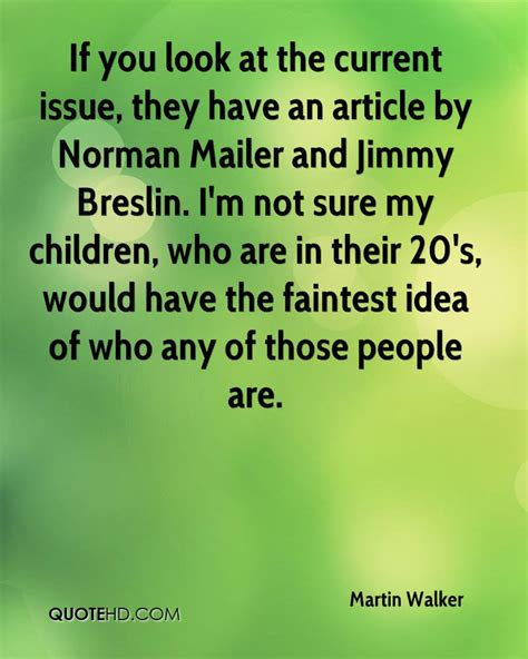 walker martin quotes issue current they norman mailer jimmy quotehd breslin