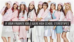If your favorite idols were high school stereotypes ...