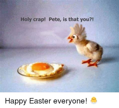 Happy Easter Meme - holy crap pete is that you happy easter everyone easter meme on sizzle
