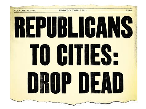 Republicans To Cities Drop Dead  The New York Times