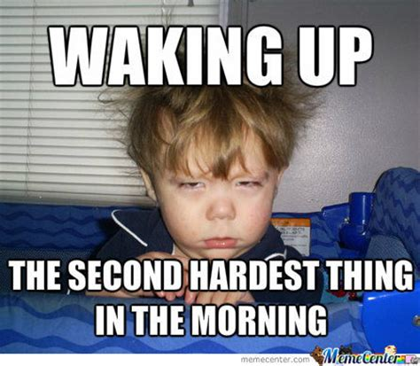 Meme Center Sign Up - waking up is hard by honzo666 meme center