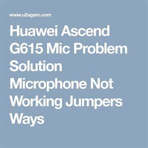 Huawei Ascend G615 Mic Problem Solution Microphone Not
