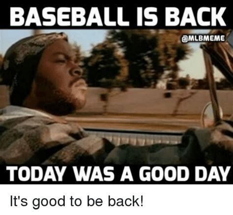 It Was A Good Day Meme - baseball is back today was a good day it s good to be back baseball meme on sizzle