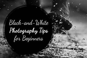 Black-and-white Photography Tips For Beginners