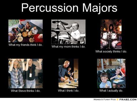 Percussion Memes - percussion majors meme generator what i do