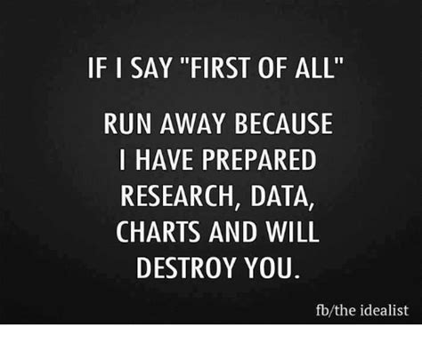 First Of All Memes - if i say first of all run away because i have prepared research data charts and will destroy