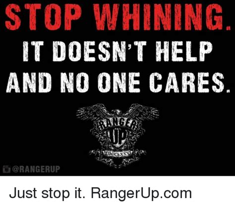 Stop Whining Meme - stop whining it doesn t help and no one cares orangerup just stop it rangerupcom meme on sizzle