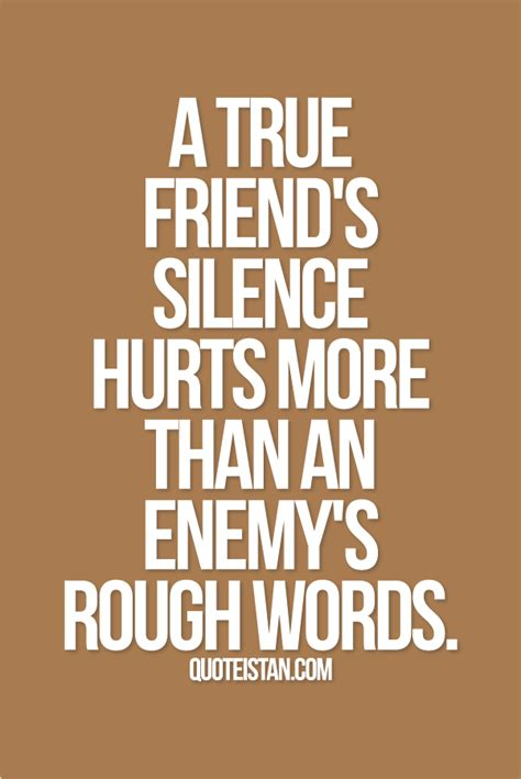 true friends silence hurts    enemys rough
