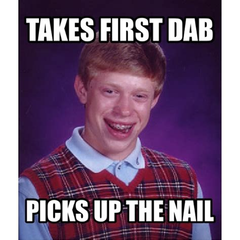 Dab Meme - first dab picks up the nail