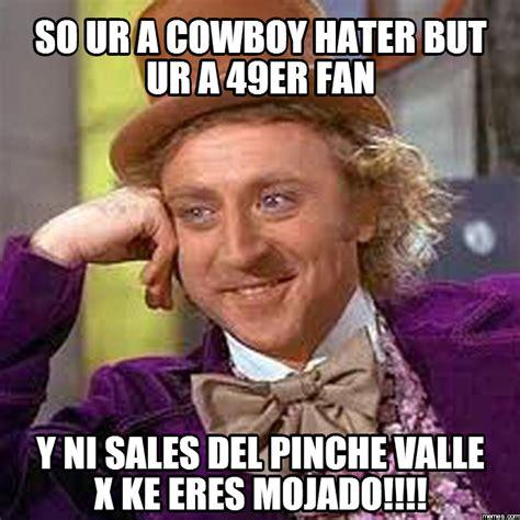 Cowboy Hater Memes - so ur a cowboy hater but ur a 49er fan y ni sales memes com