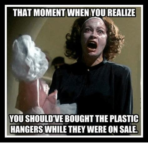 When You Realize Memes - that moment when you realize you should ve bought the plastic hangers while they were on sale