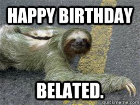 Belated Birthday Memes - belated happy birthday memes image memes at relatably com