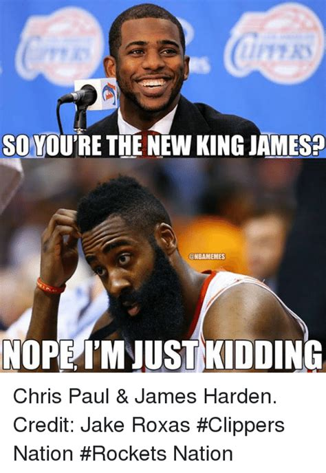 Chris Paul Memes - so youre the new king james nopeimnust kidding chris paul james harden credit jake roxas