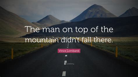 vince lombardi quote  man  top   mountain didn