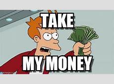 Take Shut Up And Take My Money Fry meme on Memegen