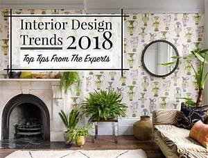 Interior design trends 2018 top tips from the experts for Interior design home decor tips 101