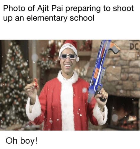 Ajit Pai Memes - photo of ajit pai preparing to shoot up an elementary school dc school meme on sizzle