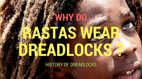 Why Do Rastas Wear Dreadlocks ? (history Of Dreadlocks