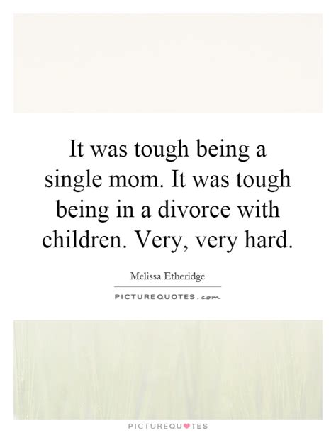 Its Hard Being A Single Mom Quotes