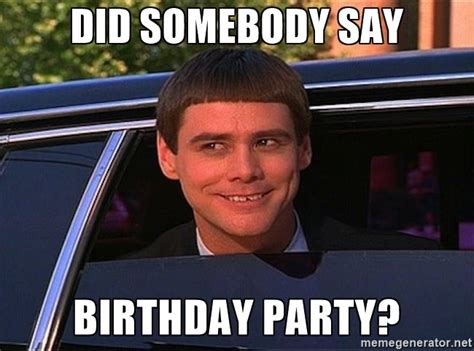 Birthday Meme Generator - jim carrey birthday did somebody say birthday party jim carrey limo meme generator jim
