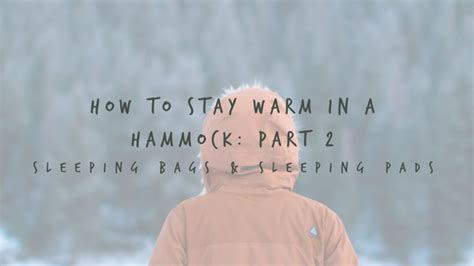 how to stay warm in a hammock how to stay warm in a hammock part 2 sleeping bags