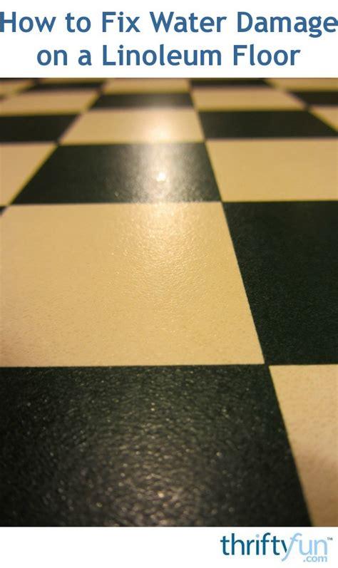 fix water damage   linoleum floor thriftyfun