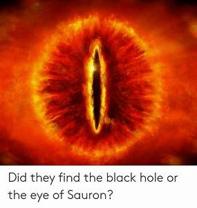 Did They Find the Black Hole or the Eye of Sauron? | Black ...