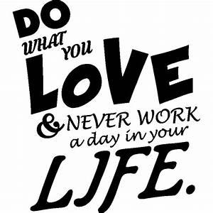 Do What You Love : sticker do what you love never work a day in your life stickers citations anglais ambiance ~ Buech-reservation.com Haus und Dekorationen