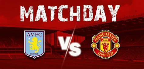 Aston Villa Vs Manchester United: (Match Preview, Kick-off ...