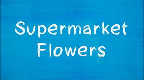 Supermarket Flowers (acoustic) (lyrics Video