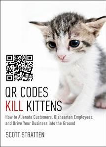 Qr Codes Kill Kittens  How To Alienate Customers
