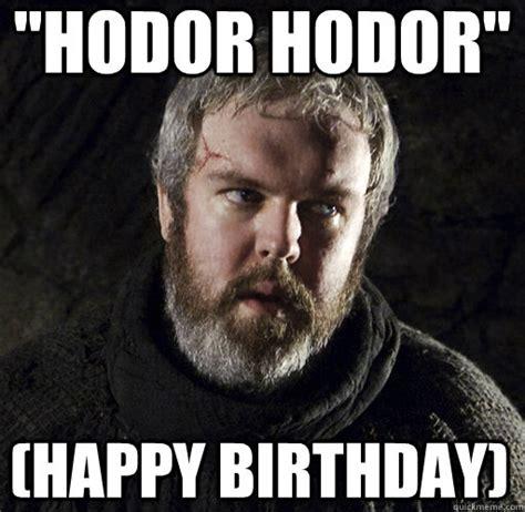 Game Of Thrones Happy Birthday Meme - quot hodor hodor quot happy birthday hodor quickmeme