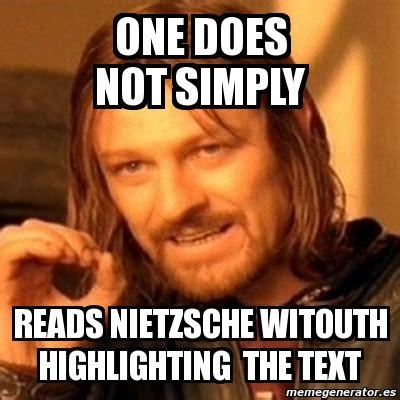 Nietzsche Meme - meme boromir one does not simply reads nietzsche witouth highlighting the text 1540420