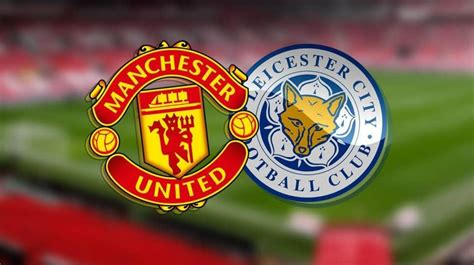 Manchester United vs Leicester City: prediction, preview ...