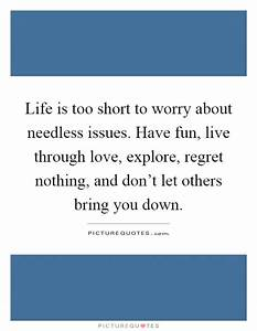 Life is too sho... Needless Worry Quotes