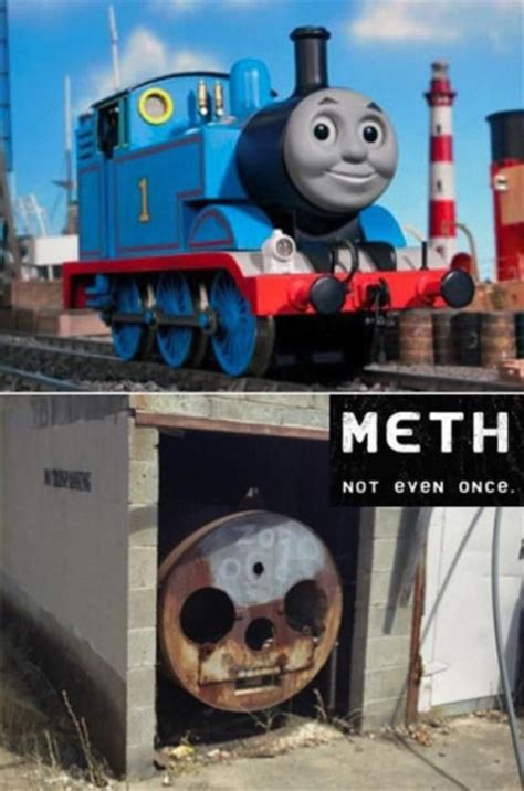 Thomas The Train Meme - meth not even once pictures photos and images for facebook tumblr pinterest and twitter