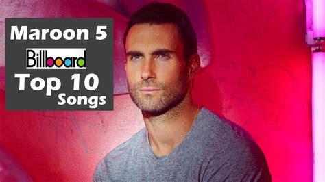 maroon 5 billboard maroon 5 billboard usa top 10 songs greatest hits