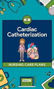 4 Cardiac Catheterization Nursing Care Plans  U2022 Nurseslabs