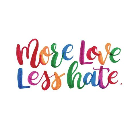 Love More And Hate Less Quotes