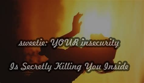 insecurity will destroy you quotes
